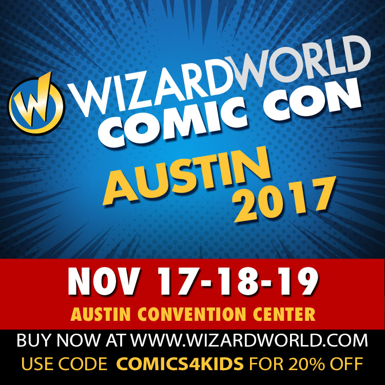 Wizard World Austin Texas  November 17 18 19 ! Buy tix at www.wizardworld.com and use code COMICS4KIDS and get 20% off !!